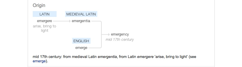 Emergency: from the Latin meaning arise, bring to light